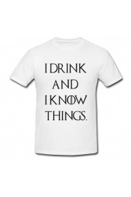 Tricou I drink and I know things alb