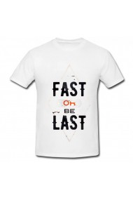 Tricou Fast or be last alb
