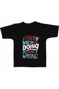 Tricou Daca tuturor le place ceea ce faci, faci gresit! negru